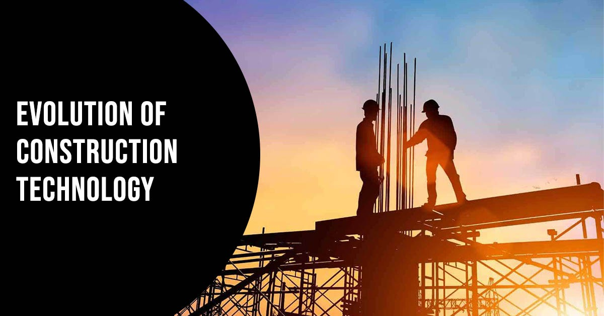 Evolution of CONSTRUCTION TECHNOLOGY