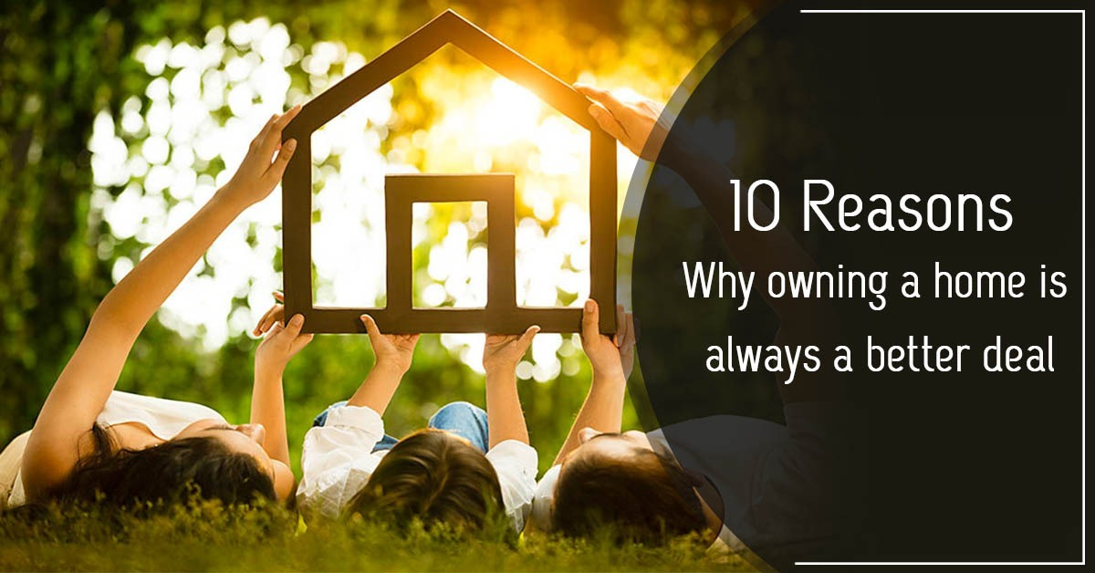10 reasons why owning a home is always a better deal.