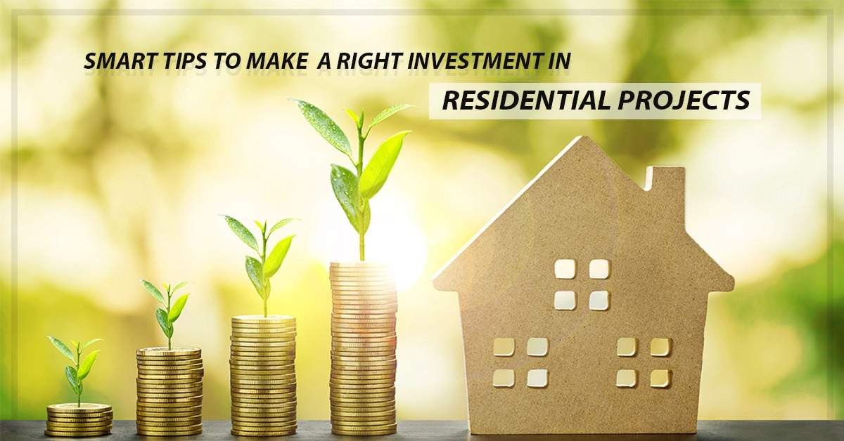 Smart Tips to Make A Right Investment In Residential Projects