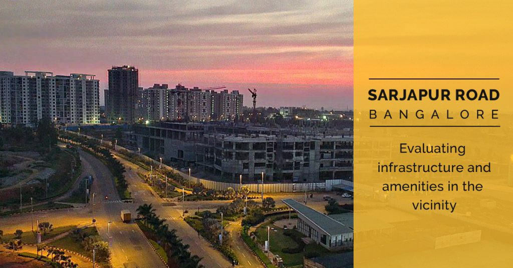 Sarjapur Road, Banglore– Evaluating Infrastructure and Amenities in the Vicinity